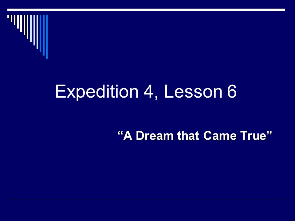 """A Dream that Came True"" Expedition 4, Lesson 6"