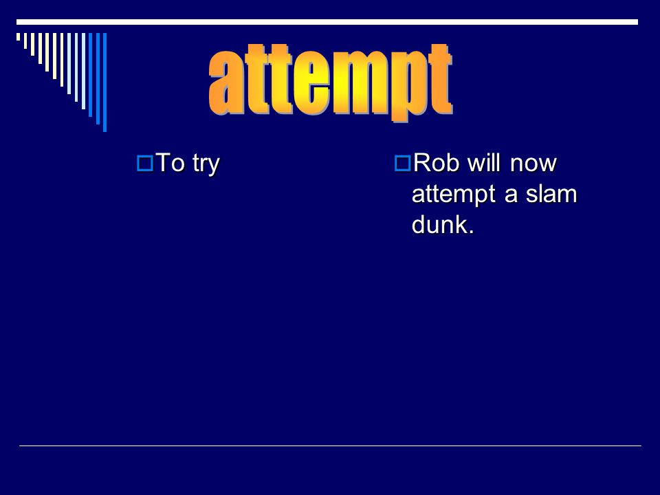  To try  Rob will now attempt a slam dunk.