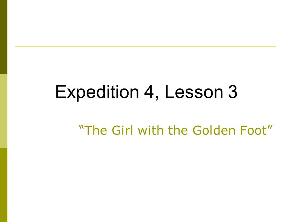 The Girl with the Golden Foot Expedition 4, Lesson 3