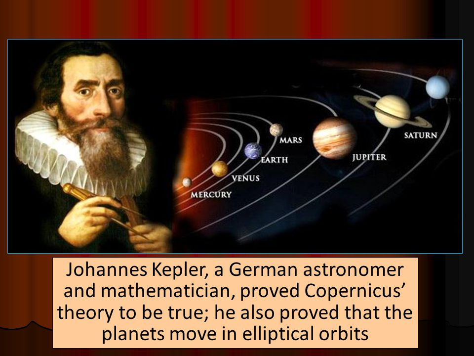 Polish scientist Nicolaus Copernicus proposed that the Earth and other planets revolve around the Sun, an idea known as the heliocentric theory