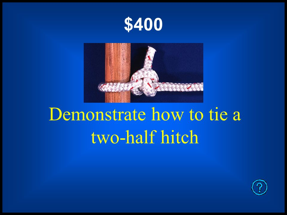 $200 Demonstrate how to tie a square knot