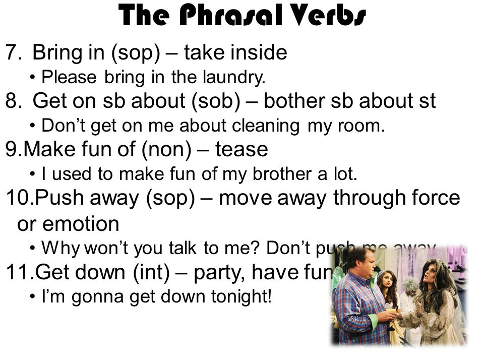 The Phrasal Verbs 7.Bring in (sop) – take inside Please bring in the laundry.