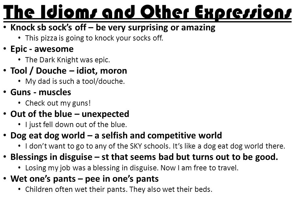 The Idioms and Other Expressions Knock sb sock's off – be very surprising or amazing This pizza is going to knock your socks off.