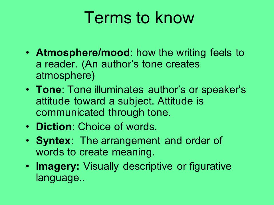 Terms to know Atmosphere/mood: how the writing feels to a reader.