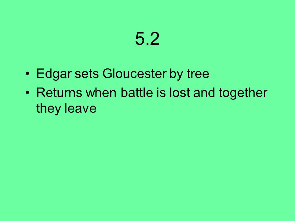 5.2 Edgar sets Gloucester by tree Returns when battle is lost and together they leave