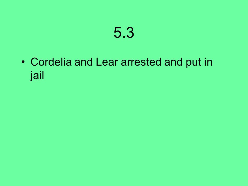 5.3 Cordelia and Lear arrested and put in jail
