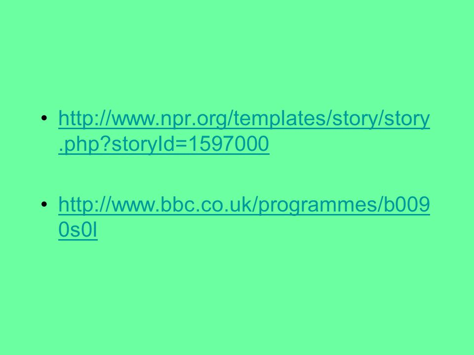 http://www.npr.org/templates/story/story.php storyId=1597000http://www.npr.org/templates/story/story.php storyId=1597000 http://www.bbc.co.uk/programmes/b009 0s0lhttp://www.bbc.co.uk/programmes/b009 0s0l