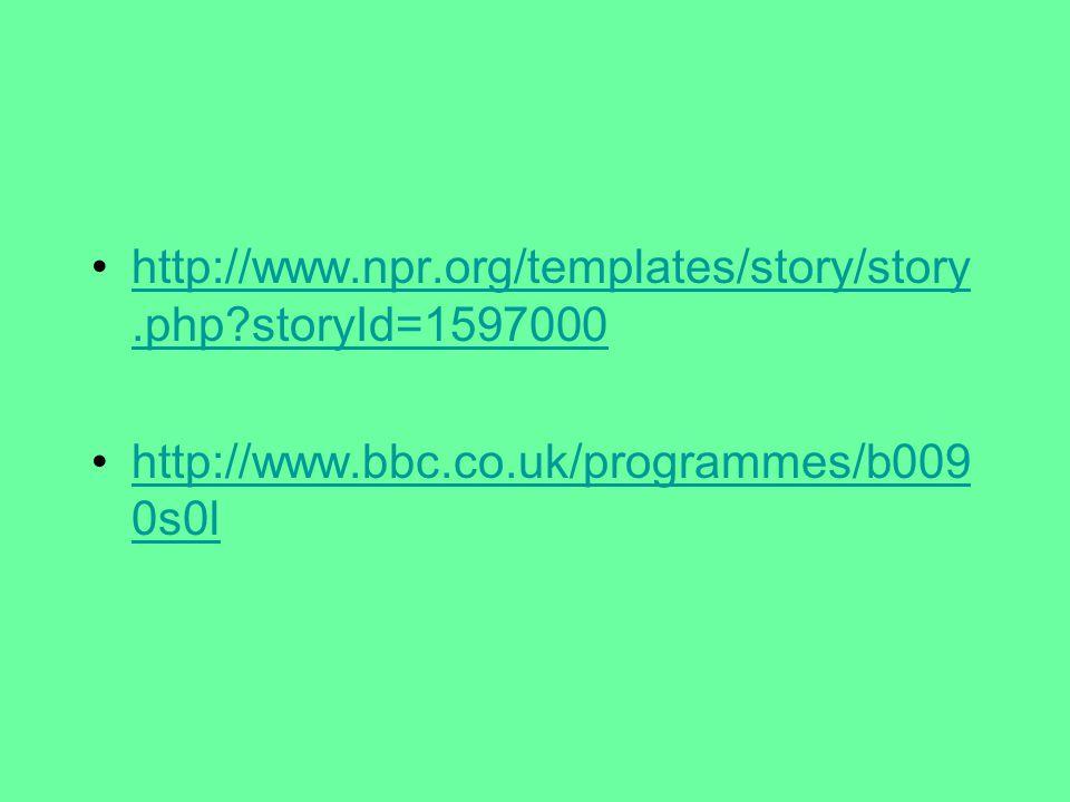 http://www.npr.org/templates/story/story.php?storyId=1597000http://www.npr.org/templates/story/story.php?storyId=1597000 http://www.bbc.co.uk/programm