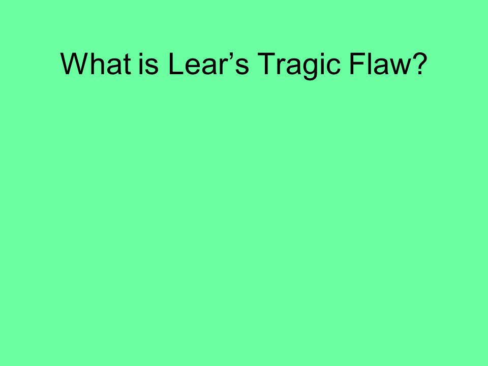 What is Lear's Tragic Flaw