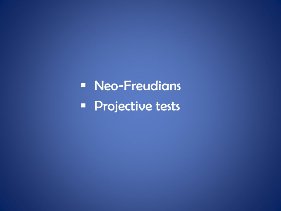  Neo-Freudians  Projective tests