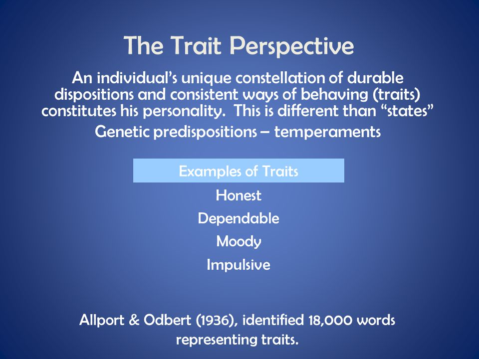The Trait Perspective An individual's unique constellation of durable dispositions and consistent ways of behaving (traits) constitutes his personalit