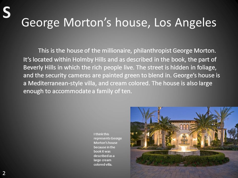 George Morton's house, Los Angeles This is the house of the millionaire, philanthropist George Morton.
