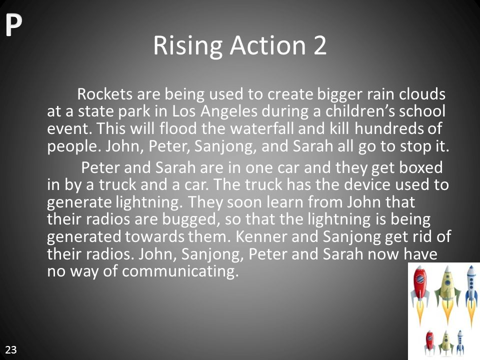 Rising Action 2 Rockets are being used to create bigger rain clouds at a state park in Los Angeles during a children's school event.