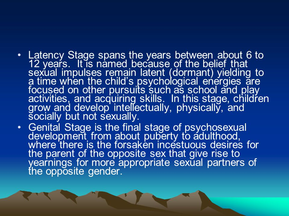 Latency Stage spans the years between about 6 to 12 years. It is named because of the belief that sexual impulses remain latent (dormant) yielding to