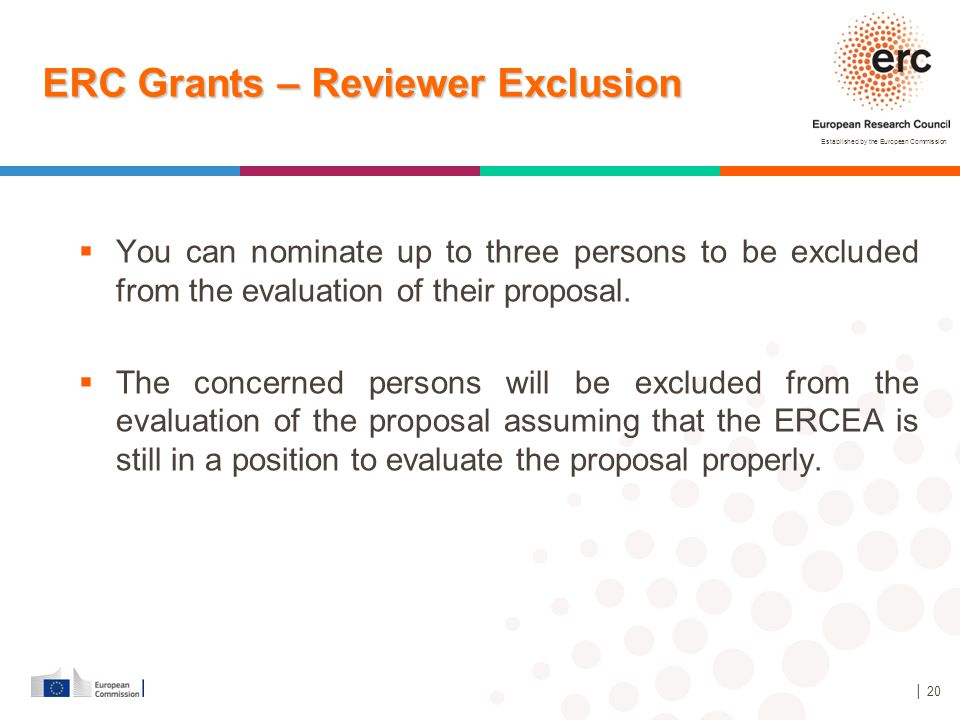 Established by the European Commission │ 20 ERC Grants – Reviewer Exclusion  You can nominate up to three persons to be excluded from the evaluation