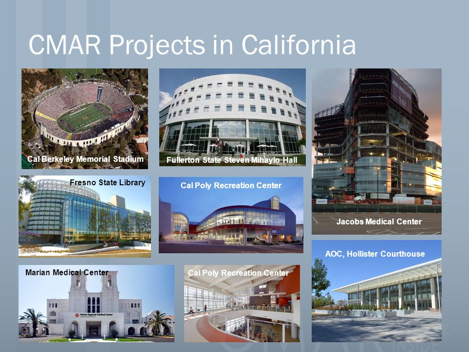 CMAR Projects in California Cal Berkeley Memorial Stadium Fresno State Library Marian Medical Center Cal Poly Recreation Center Jacobs Medical Center Fullerton State Steven Mihaylo Hall AOC, Hollister Courthouse