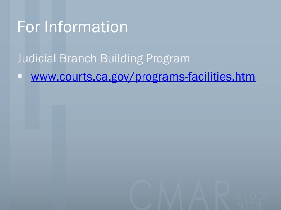 For Information Judicial Branch Building Program  www.courts.ca.gov/programs-facilities.htm www.courts.ca.gov/programs-facilities.htm
