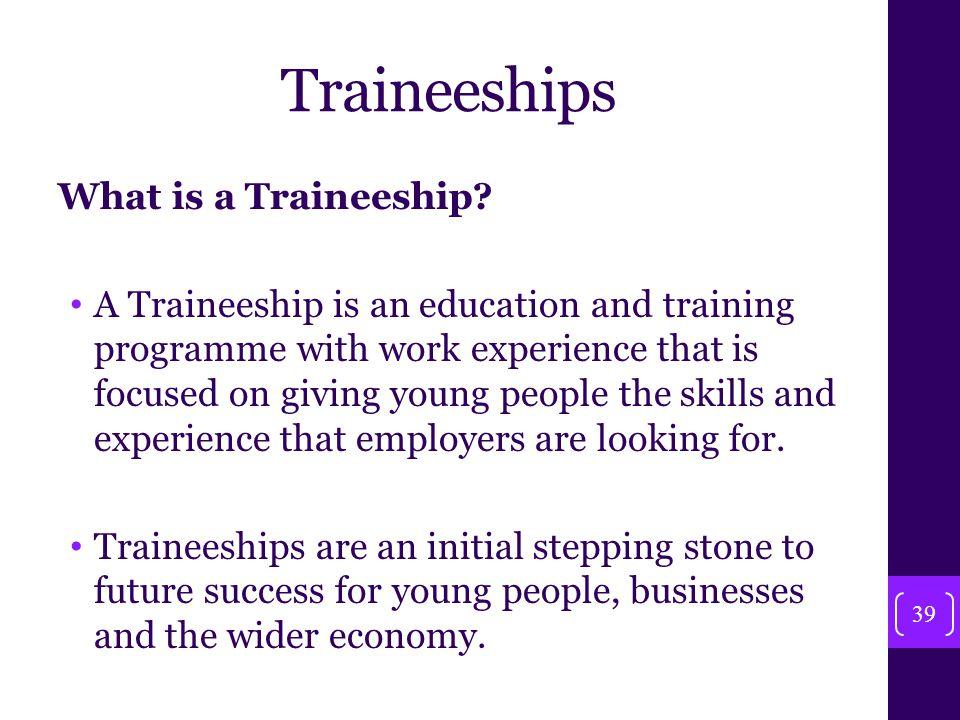 Traineeships What is a Traineeship.
