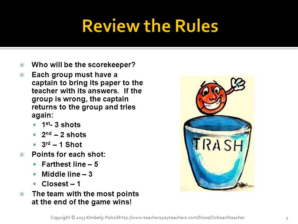 Copyright © 2013 Kimberly Patrickhttp://www.teacherspayteachers.com/Store/Ocbeachteacher2  Who will be the scorekeeper.