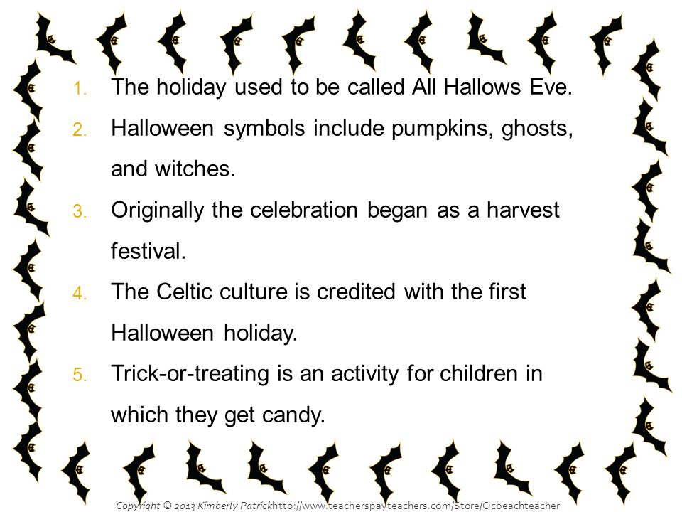 1.The holiday used to be called All Hallows Eve. 2.