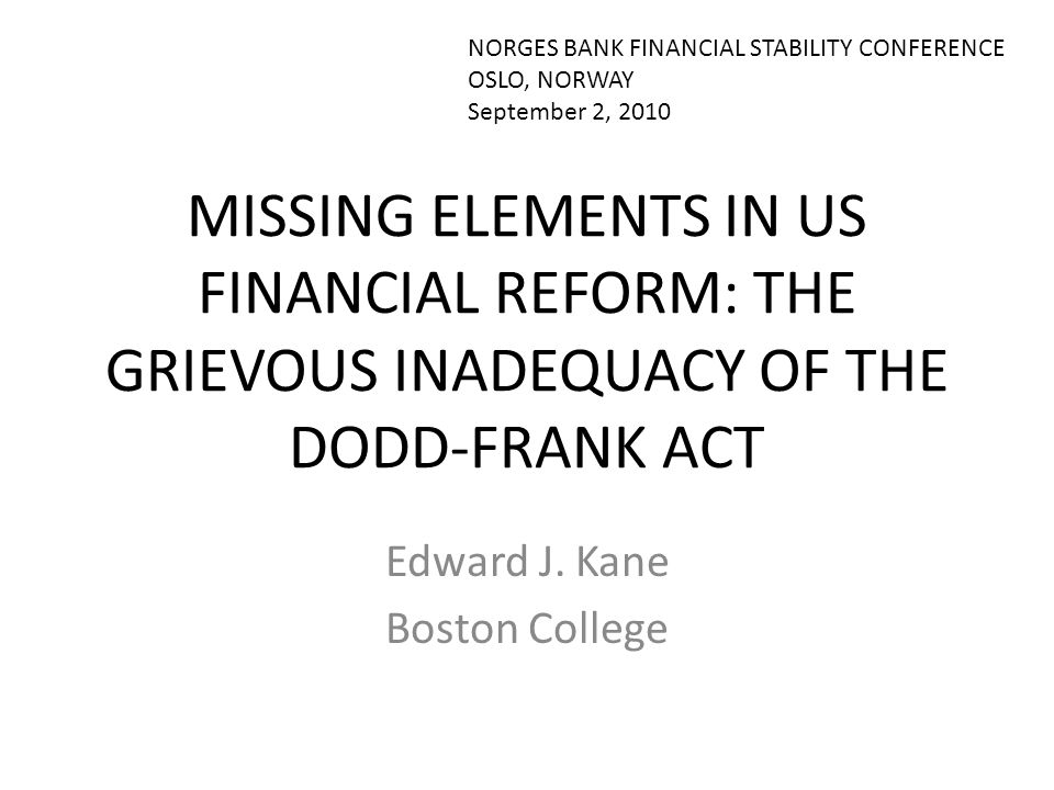 MISSING ELEMENTS IN US FINANCIAL REFORM: THE GRIEVOUS INADEQUACY OF THE DODD-FRANK ACT Edward J.