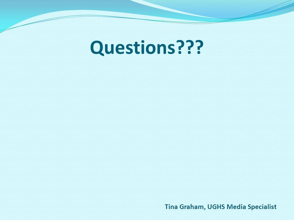Questions??? Tina Graham, UGHS Media Specialist