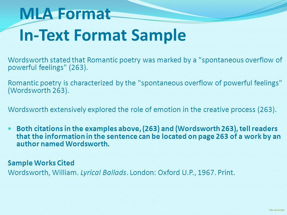 MLA Format In-Text Format Sample Wordsworth stated that Romantic poetry was marked by a spontaneous overflow of powerful feelings (263).