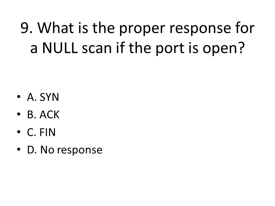 9. What is the proper response for a NULL scan if the port is open.