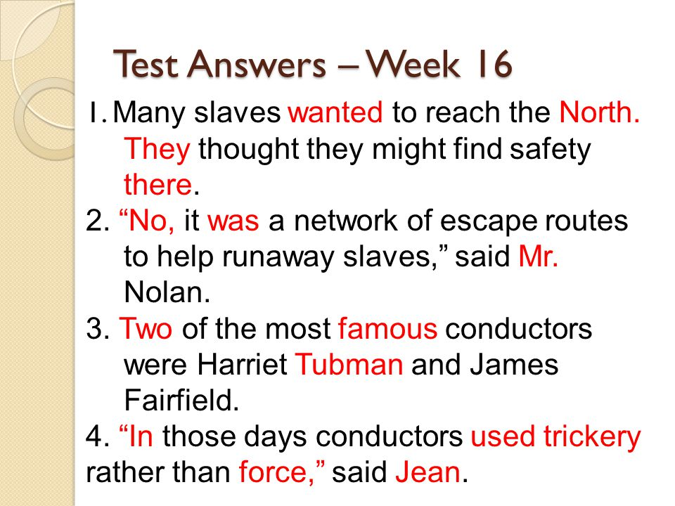Test Answers – Week 16 1. Many slaves wanted to reach the North.