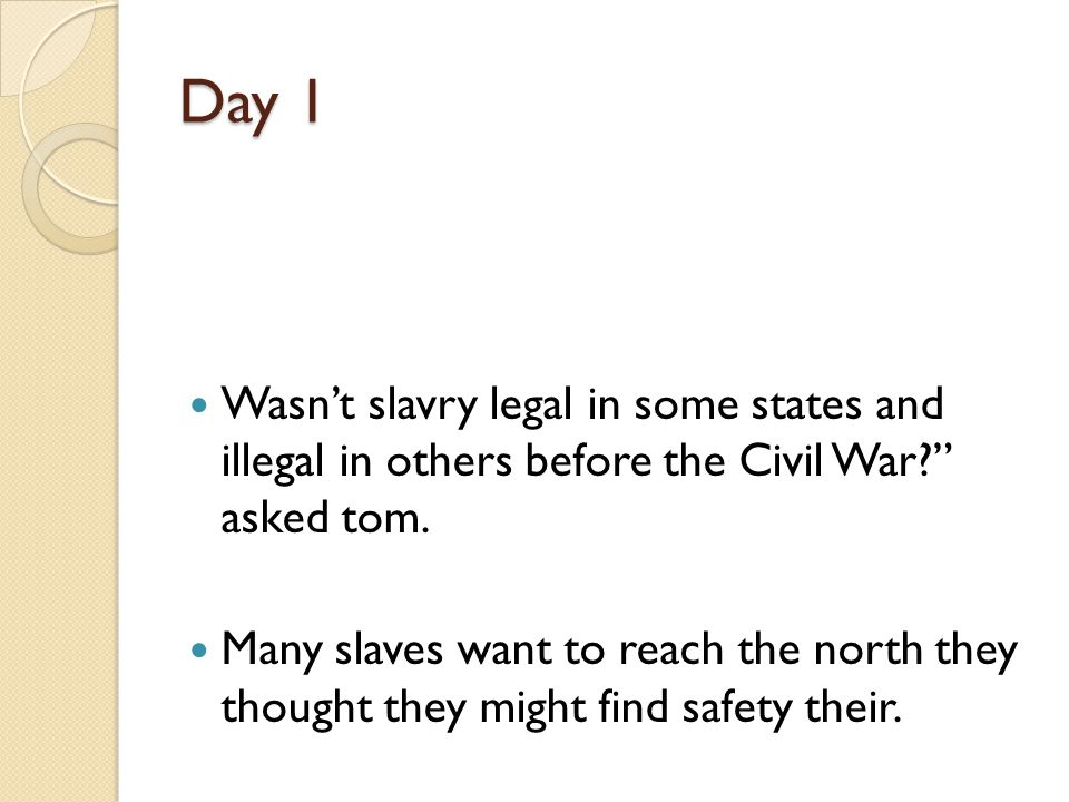 Corrected Sentences Day 1 Wasn't slavery legal in some states and illegal in others before the Civil War? asked Tom.