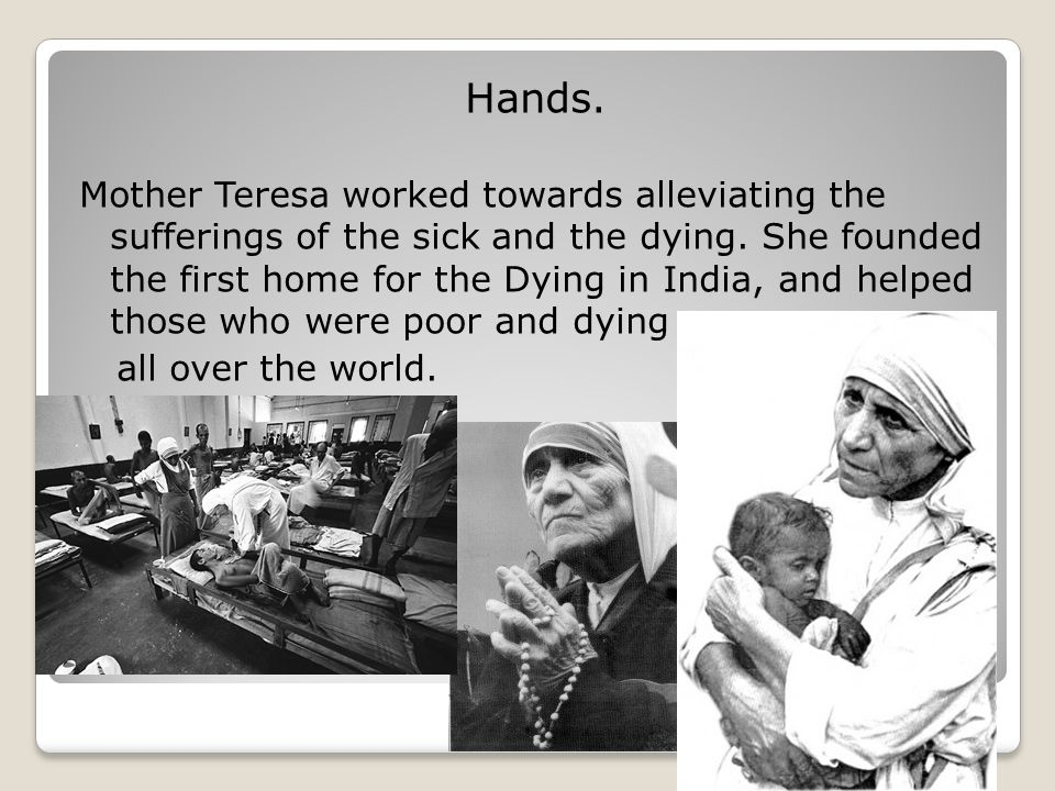 Prayer.Prayer was a big thing in Mother Teresa s life.