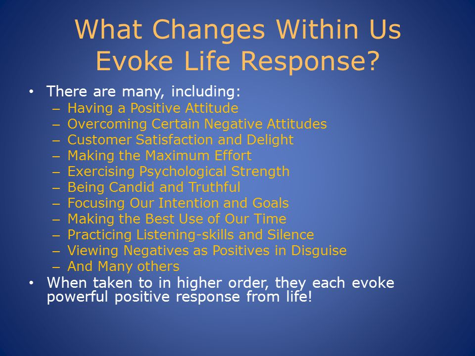 What Changes Within Us Evoke Life Response.
