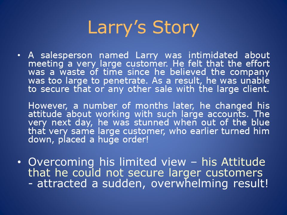 Larry's Story A salesperson named Larry was intimidated about meeting a very large customer.