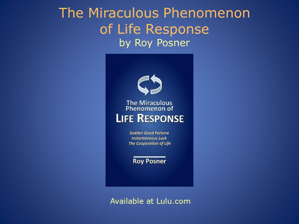 The Miraculous Phenomenon of Life Response by Roy Posner Available at Lulu.com