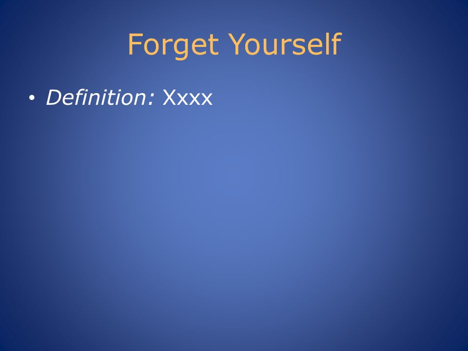 Forget Yourself Definition: Xxxx