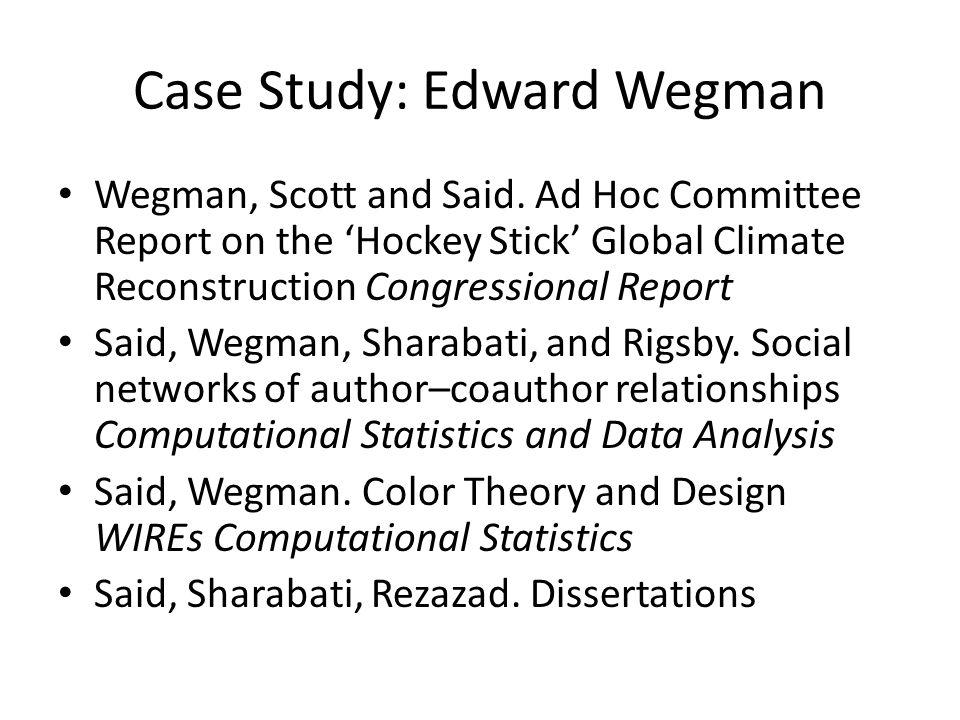 Case Study: Edward Wegman Wegman, Scott and Said.
