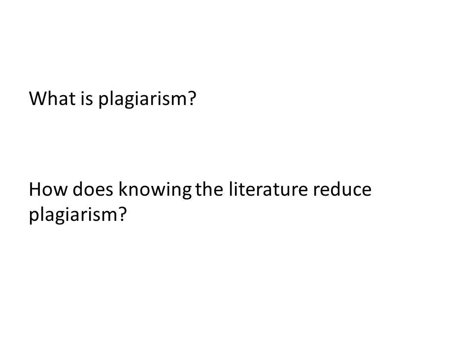 What is plagiarism How does knowing the literature reduce plagiarism