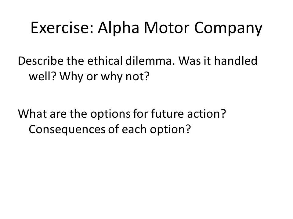 Exercise: Alpha Motor Company Describe the ethical dilemma.