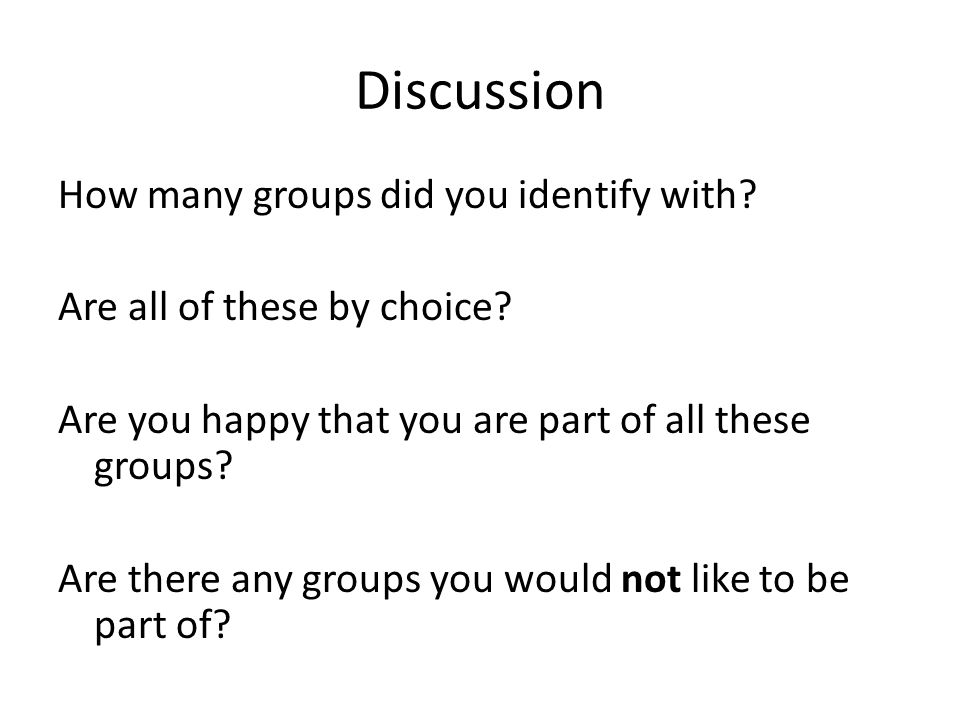 Discussion How many groups did you identify with. Are all of these by choice.