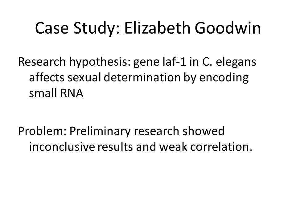 Case Study: Elizabeth Goodwin Research hypothesis: gene laf-1 in C.