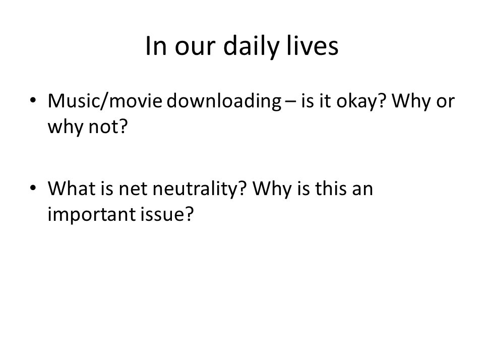 In our daily lives Music/movie downloading – is it okay.