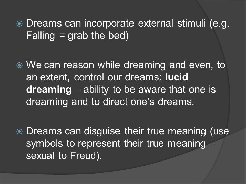  Dreams can incorporate external stimuli (e.g.