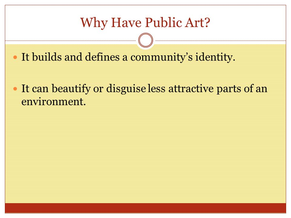 Why Have Public Art. It builds and defines a community's identity.