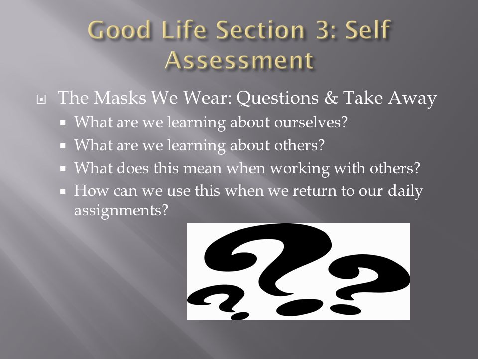  The Masks We Wear: Questions & Take Away  What are we learning about ourselves.