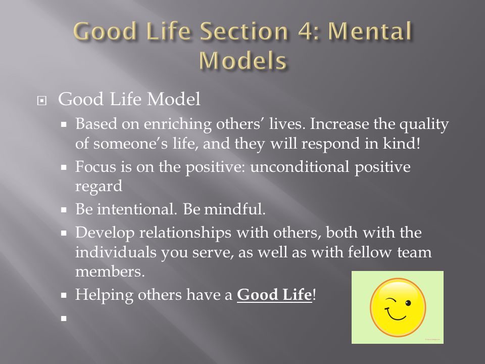  Good Life Model  Based on enriching others' lives.