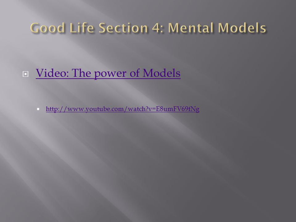  Video: The power of Models Video: The power of Models  http://www.youtube.com/watch?v=E8umFV69fNg http://www.youtube.com/watch?v=E8umFV69fNg