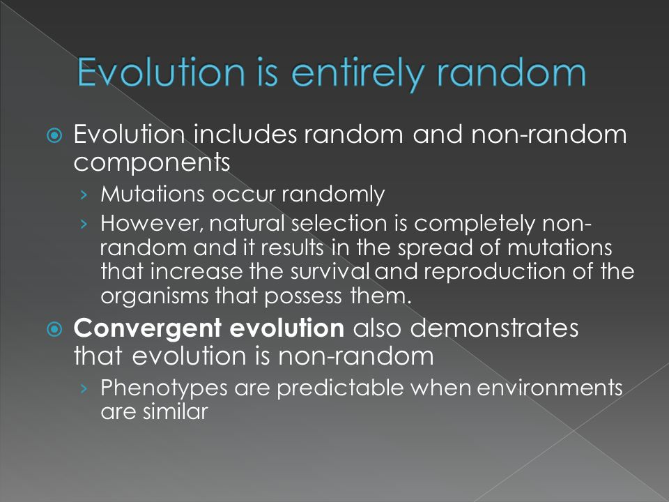  Evolution includes random and non-random components › Mutations occur randomly › However, natural selection is completely non- random and it results