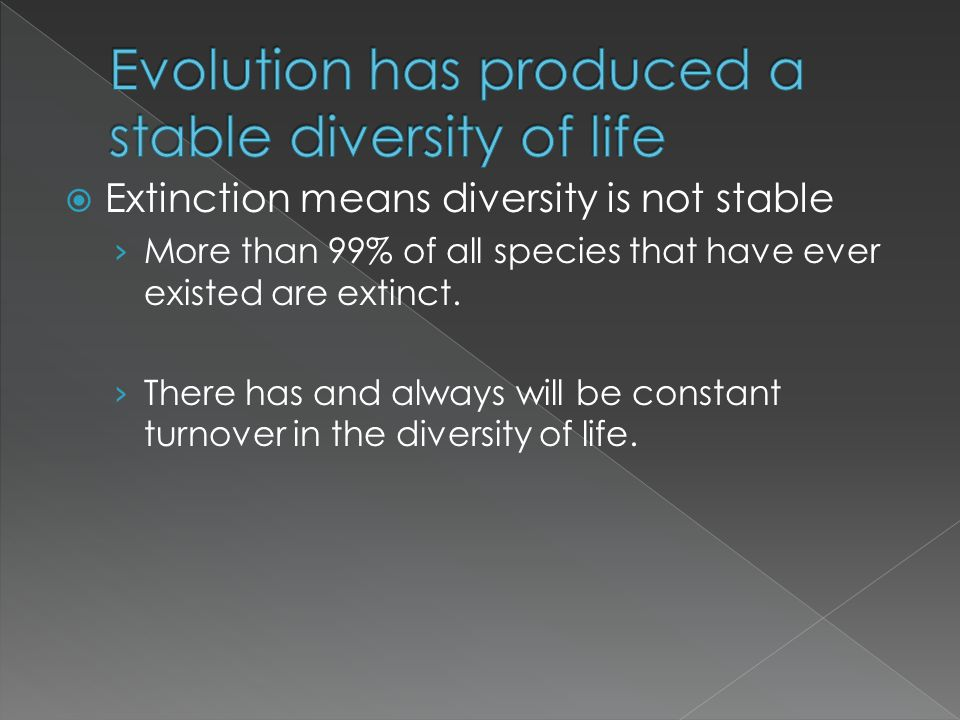  Extinction means diversity is not stable › More than 99% of all species that have ever existed are extinct. › There has and always will be constant