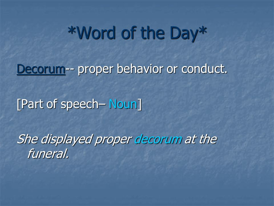 *Word of the Day* Decorum-- proper behavior or conduct.