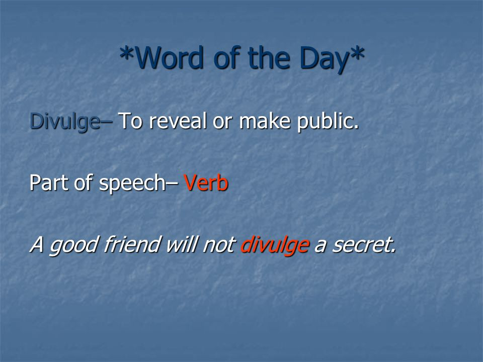 *Word of the Day* Divulge– To reveal or make public.